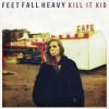 Kill It Kid – Feet Fall Heavy