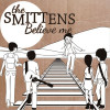 The Smittens – Believe Me