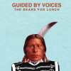 Guided By Voices – The Bears For Lunch