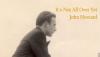 John Howard –It's Not All Over Yet