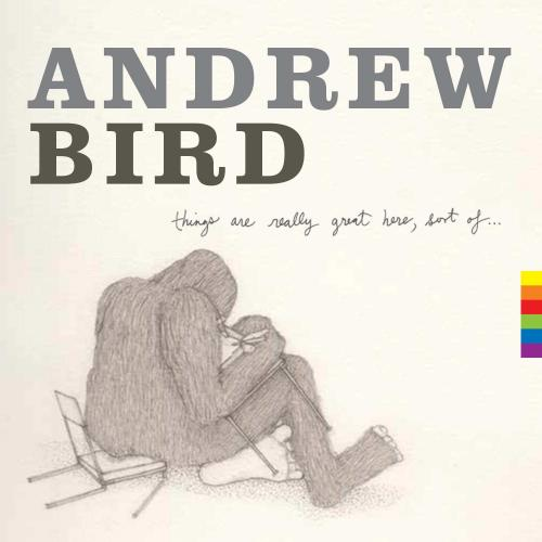 Andrew-Bird-Things-Are-Great-Here-Sort-of...