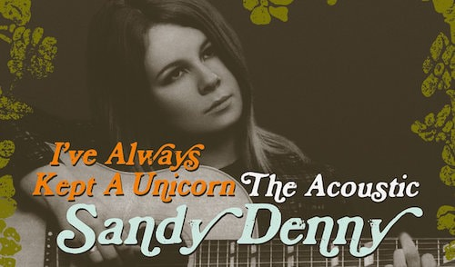 ive-always-kept-a-unicorn-the-acoustic-sandy-denny-min